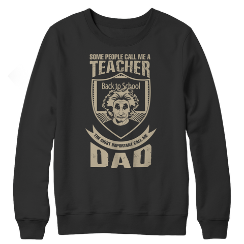 Limited Edition - Some Call Me a Teacher But the Most Important Ones Call Me Dad Fleece Crewneck Sweat Shirt