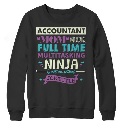 Limited Edition - Accountant Mom, Only Because Full Time Multitasking Ninja Is Not An Actual Job Title Crewneck Fleece