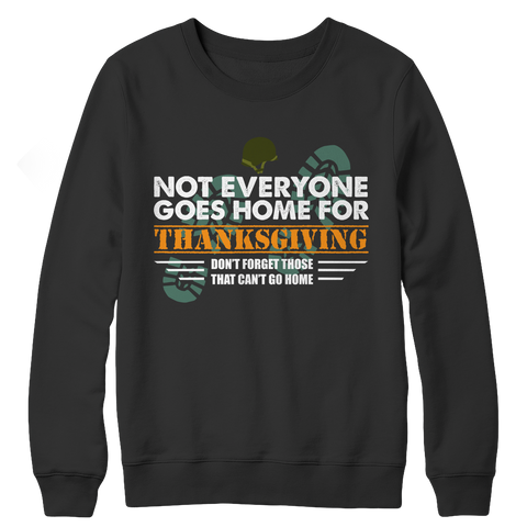Limited Edition - Not Everyone Goes Home For Thanksgiving Crewneck Fleece Shirt