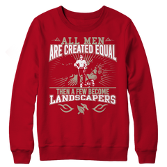 Limited Edition - All Men Are Created Equal Then A Few Become Landscapers Crewneck Fleece