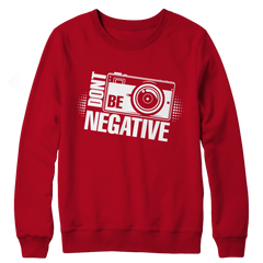 Limited Edition - Don't Be Negative Crewneck Fleece
