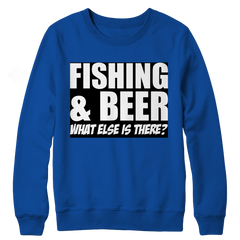 Limited Edition - Fishing and Beer What Else is There? Crewneck Fleece
