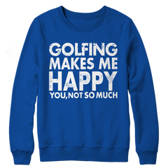 Limited Edition - Golfing Makes Me Happy You, Not So Much Crewneck Fleece
