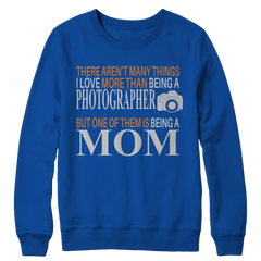 There Aren't Many Things I Love More Than Being A Photographer But One Of Them Is Being A Mom Crewneck Fleece