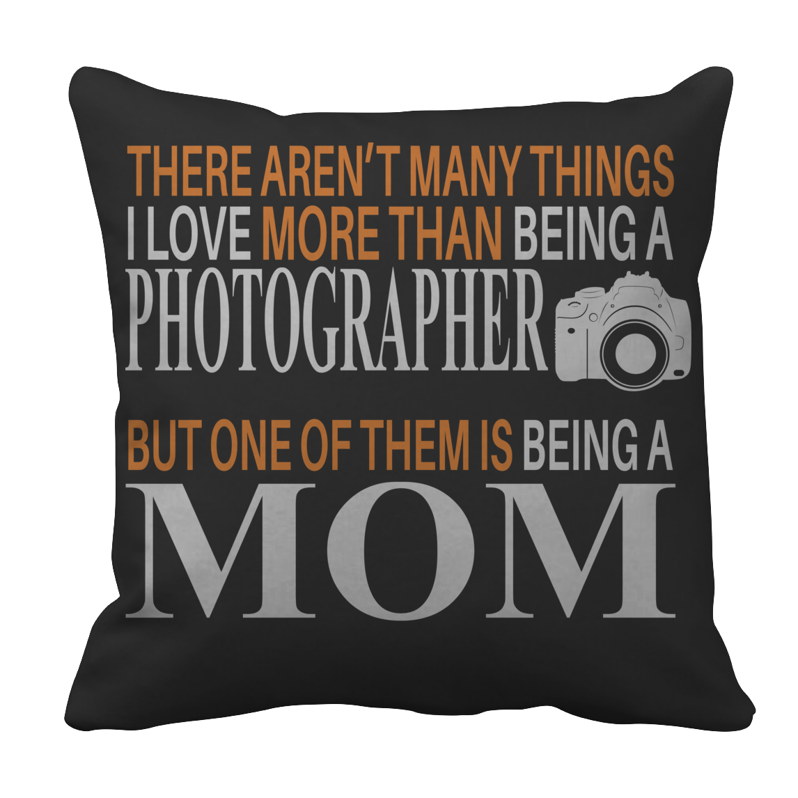 Limited Edition - There Aren't Many Things I Love More Than Being A Photographer But One Of Them Is Being A Mom Pillow Case