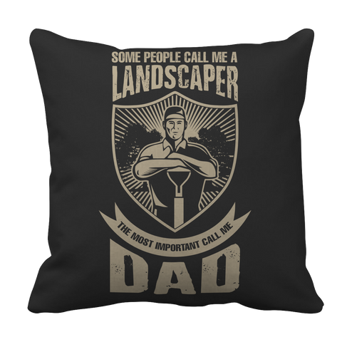 Limited Edition - Some call me a Landscaper But the Most Important ones call me Dad Pillow Case