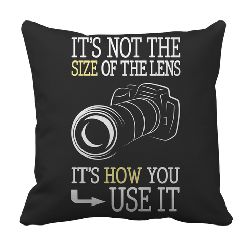 Limited Edition - It's Not The Size Of The Lens But How You Use It Pillow Case