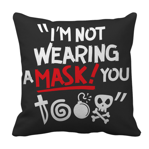 Limited Edition - I'm Not Wearing A Mask! You @#$% Pillow Case