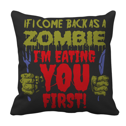 Limited Edition - If I Come Back As A Zombie I'm Eating You First Pillow Case