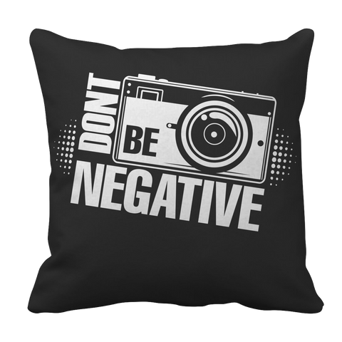 Limited Edition - Don't Be Negative Pillow Case