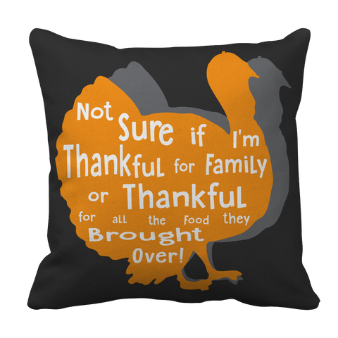 Limited Edition - Not Sure if I'm thankful for family or thankful for.... Pillow Case