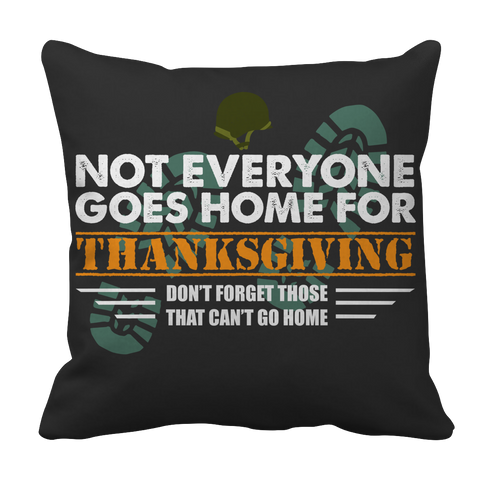 Limited Edition - Not Everyone Goes Home For Thanksgiving Pillow Case