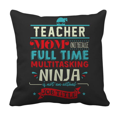 Limited Edition - Teacher Ninja Mom Pillow Case