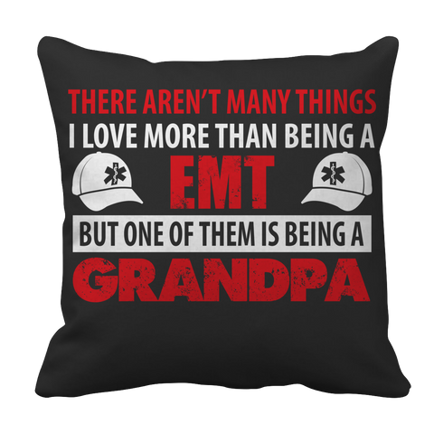 Limited Edition - There Aren't Many Things I Love More Than Being A EMT Grandpa Pillow Case