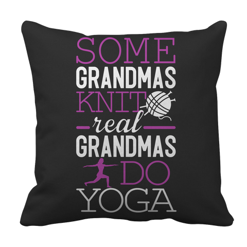 Limited Edition - Some Grandmas Knit Real Grandmas Do Yoga Pillow Case
