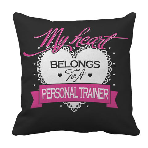 Limited Edition - My Heart Belongs to A Personal Trainer Pillow Case