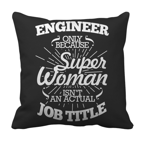 Limited Edition - Engineer Only Because Super Woman Isn't an Actual Job Title Pillow Case