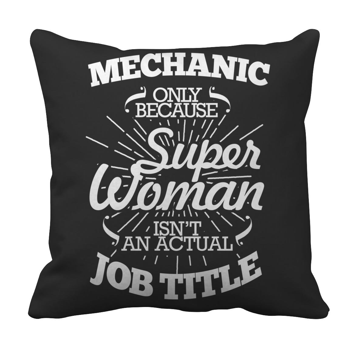 Limited Edition - Mechanic Only Because Super Woman Isn't an Actual Job Title Pillow Case