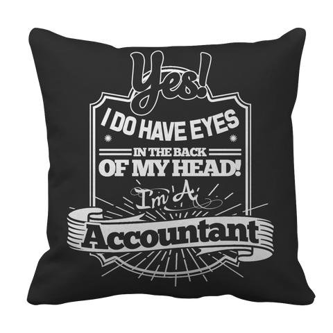 Limited Edition - Yes! I Do Have Eyes In The Back Of My Head I'm A Accountant Pillow Case