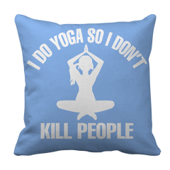 Limited Edition - I Do Yoga So I Don't Kill People  Pillow Case