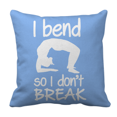 Limited Edition - I Bend So I Don't Break Pillow Case
