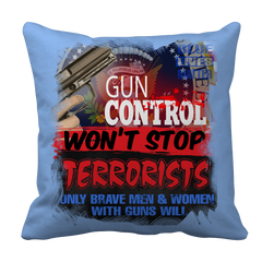 Limited Edition -Gun Control Won't Stop Terrorists Pillow Case