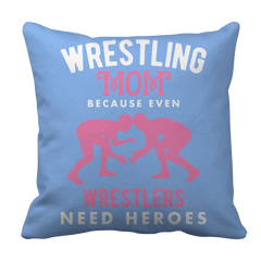 Limited Edition - Wrestling Mom because even Wrestlers Need Heroes Pillow Case