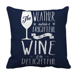 Limited Edition - The Weather is Frightful but the Wine is Delightful Pillow Case