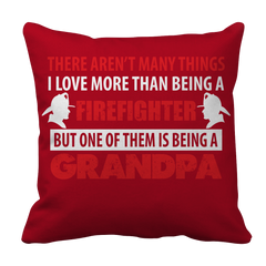Limited Edition - There Aren't Many Things I love FIREFIGHTER GRANDPA Pillow Case