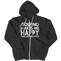 Limited Edition - Golfing Makes Me Happy You, Not So Much Zipper Hoodie