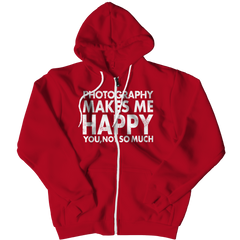 Limited Edition - Photography Makes Me Happy You, Not So Much Zipper Hoodie