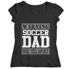Limited Edition - Warning Soccer Dad Will Yell Loudly Shirt