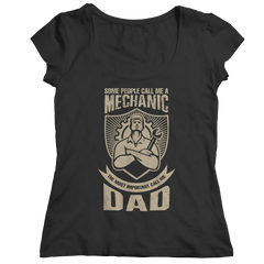 Limited Edition - Some call me a Mechanic But the Most Important ones call me Dad Shirt
