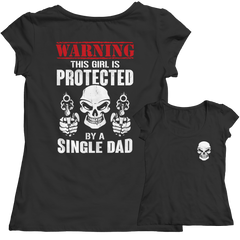 Limited Edition - Warning This Girl is Protected by a Single Dad Shirt