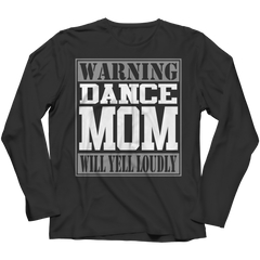 Limited Edition - Warning Dance Mom will Yell Loudly