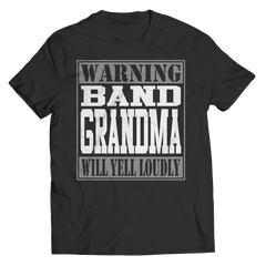 Limited Edition - Warning Band Grandma will Yell Loudly