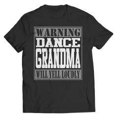 Limited Edition - Warning Dance Grandma will Yell Loudly