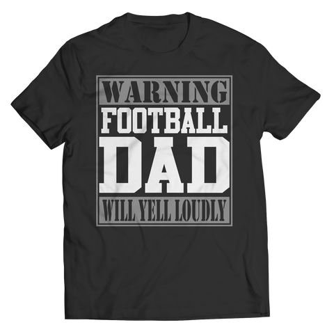 Limited Edition - Warning Football Dad will Yell Loudly Shirt