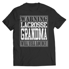 Limited Edition - Warning Lacrosse Grandma will Yell Loudly