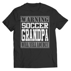 Limited Edition - Warning Soccer Grandpa will Yell Loudly