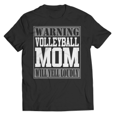 Limited Edition - Warning Volleyball Mom will Yell Loudly Tee Shirt, Long Sleeve, Hoodie