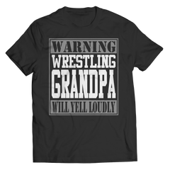 Limited Edition - Warning Wrestling Grandpa will Yell Loudly