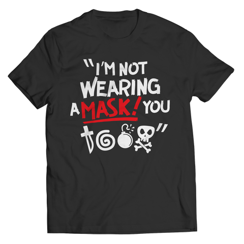 Limited Edition - I'm Not Wearing A Mask! You @#$%