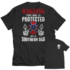 Limited Edition - Warning This Girl is Protected by a Southern Dad Shirt