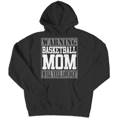 Limited Edition - Warning Basketball Mom will Yell Loudly