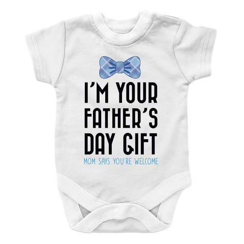 I Am your fathers day gift mom says your welcome BOY 1 Baby Onesie
