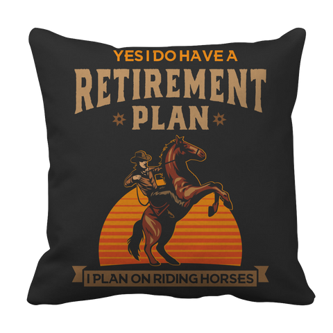 Horse Retirement Plan Pillow Case