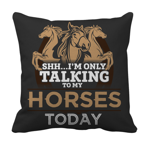 I'm Only Talking To My Horses Today Pillow Case