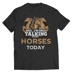 I'm Only Talking To My Horses Today Shirt