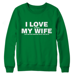 I Love It When My Wife Let's Me Go Camping Crewneck Fleece